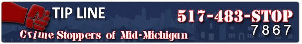 Tip Line 517-483-7867 of Mid-Michigan Crime Stoppers